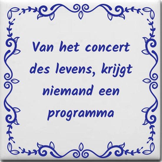 Wijsheden Tegeltje Met Spreuk Over Thuis Van Het Concert Des Levens Krijgt Niemand Een Programma