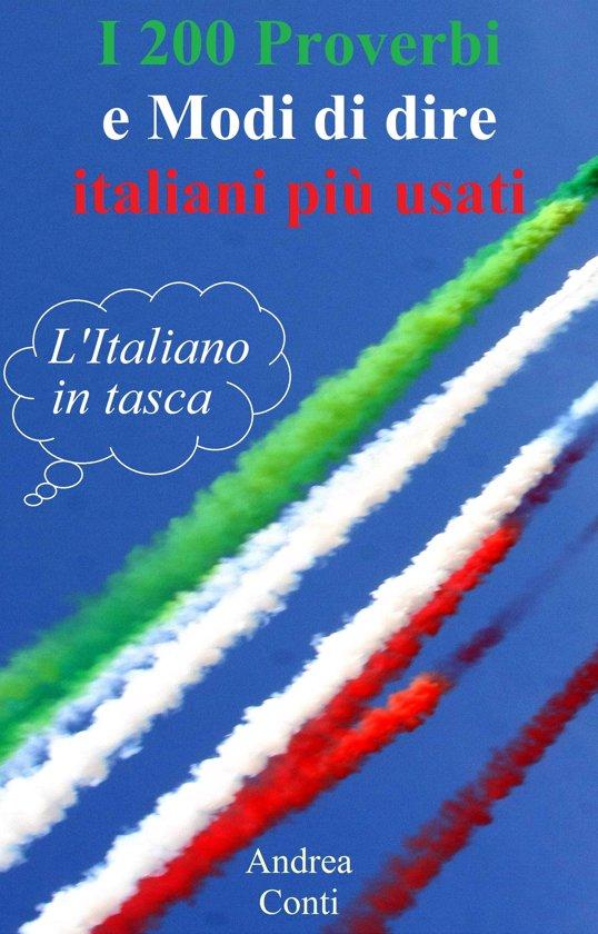 I 200 Proverbi e Modi di dire italiani più usati: L'Italiano in tasca
