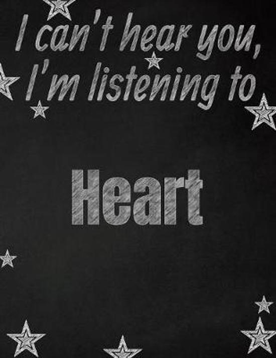 I can't hear you, I'm listening to Heart creative writing lined notebook: Promoting band fandom and music creativity through writing...one day at a ti