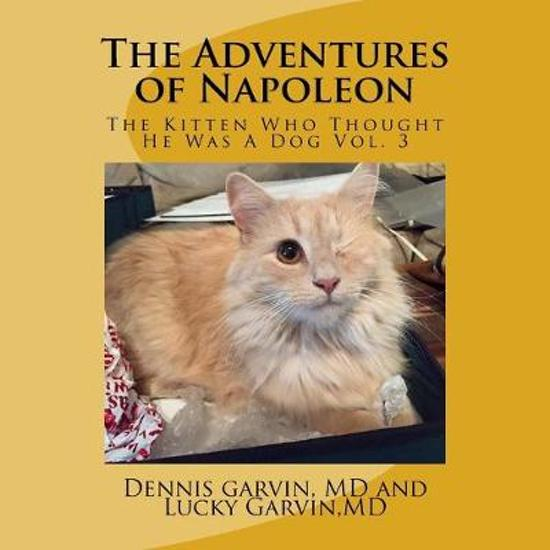 The Adventures of Napoleon: The Kitten Who Thought He Was A Dog