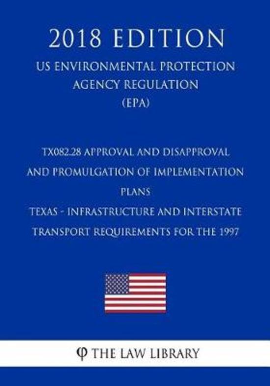 Tx082.28 Approval and Disapproval and Promulgation of Implementation Plans - Texas - Infrastructure and Interstate Transport Requirements for the 1997 (Us Environmental Protection Agency Regulation) (Epa) (2018 Edition)