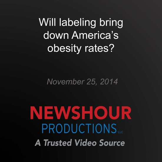 Will labeling bring down America's obesity rates?
