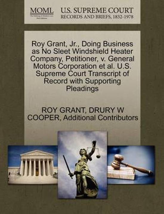 Roy Grant, JR., Doing Business as No Sleet Windshield Heater Company, Petitioner, V. General Motors Corporation et al. U.S. Supreme Court Transcript of Record with Supporting Pleadings