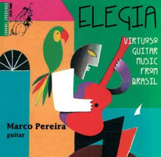 Elegia - Virtuoso Guitar Music from Brasil / Marco Pereira