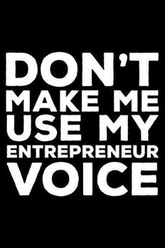 Don't Make Me Use My Entrepreneur Voice