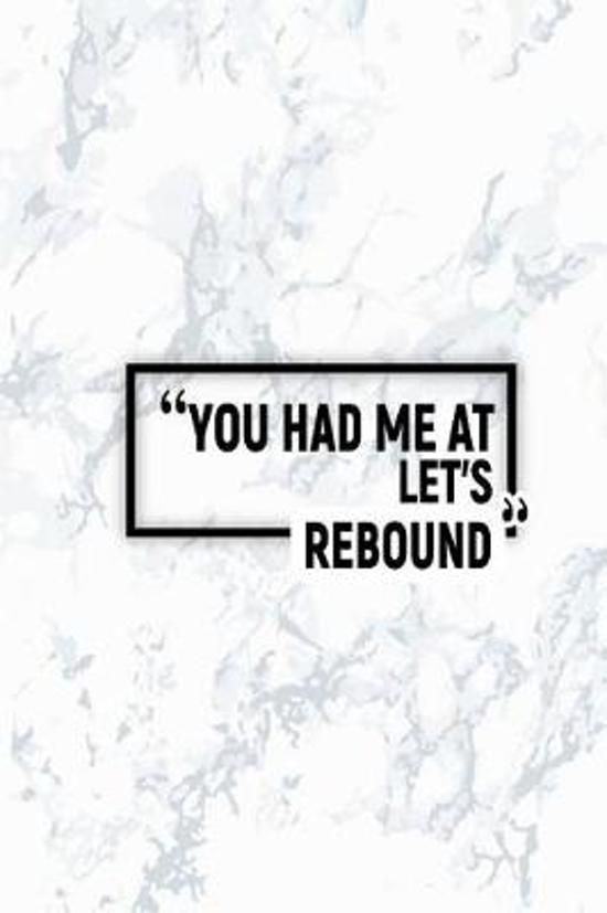 You Had Me at Let's Rebound