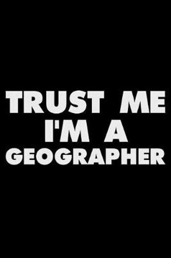 Trust Me I'm a Geographer
