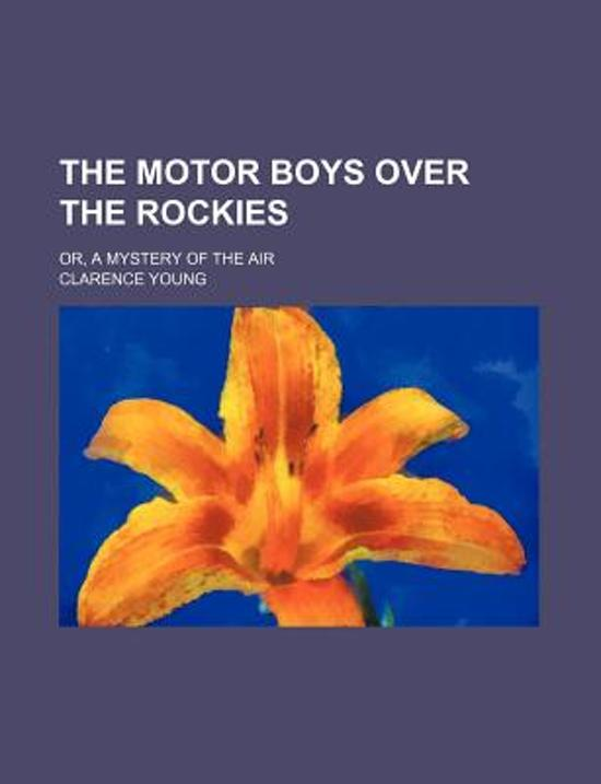 The Motor Boys Over the Rockies; Or, a Mystery of the Air