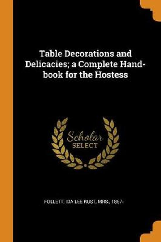 Table Decorations and Delicacies; A Complete Hand-Book for the Hostess