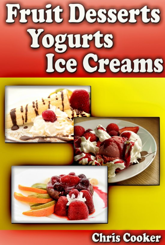 Scrumptious Fruit Dessert Recipes, Yogurts and Ice Creams For Hot Summer Days