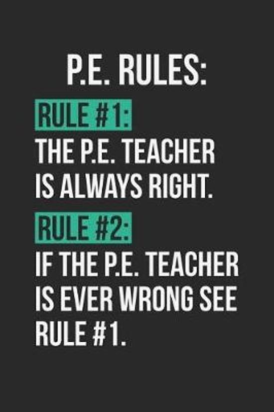 P.E. Teacher Notebook - P.E. Teacher Rules Physical Education Teacher PE - P.E. Teacher Journal
