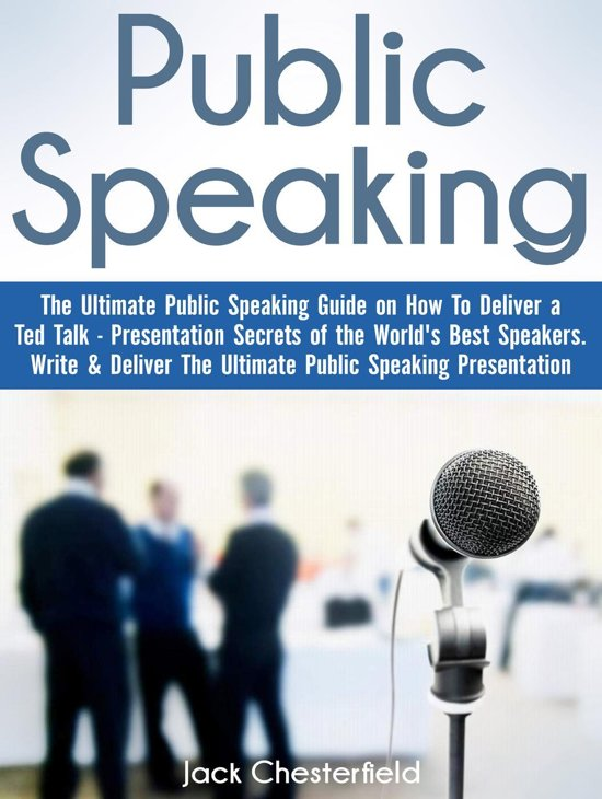 Public Speaking: The Ultimate Public Speaking Guide on How to Deliver a Ted Talk - Presentation Secrets of the World's Best Speakers