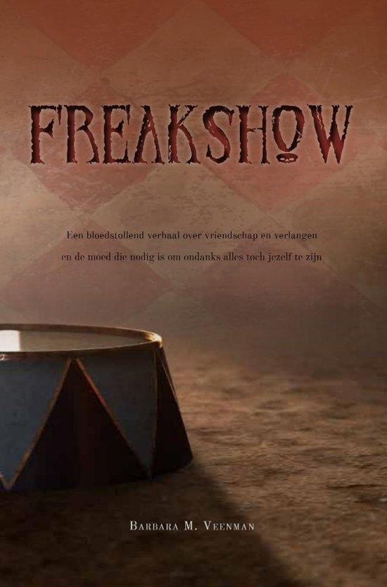 Freakshow Een bloedstollend verhaal over vriendschap en verlangen, en de moed die nodig is om ondanks alles toch jezelf te zijn