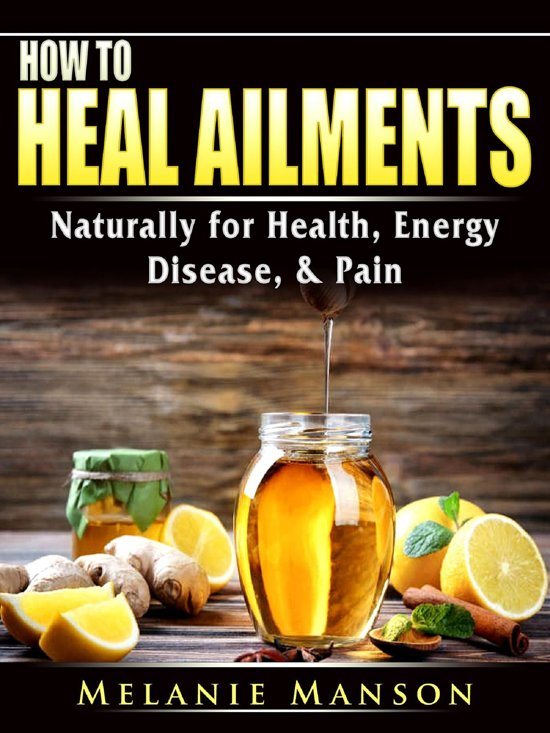 How to Heal Ailments Naturally for Health, Energy, Disease, & Pain