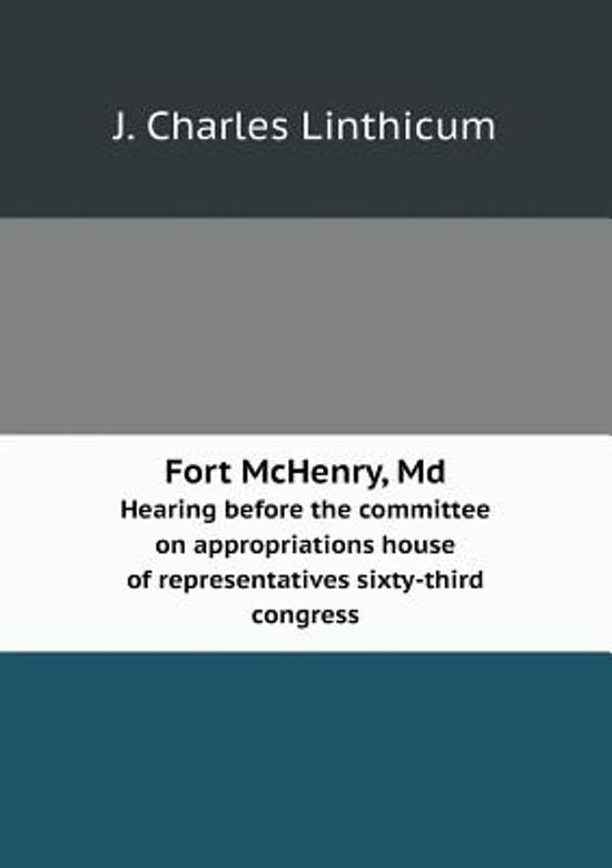 Fort McHenry, MD Hearing Before the Committee on Appropriations House of Representatives Sixty-Third Congress