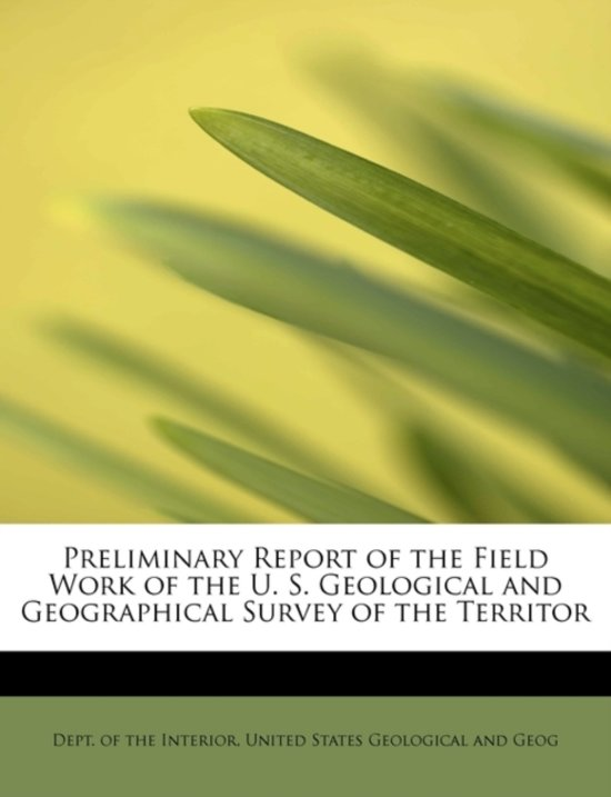 Preliminary Report of the Field Work of the U. S. Geological and Geographical Survey of the Territor