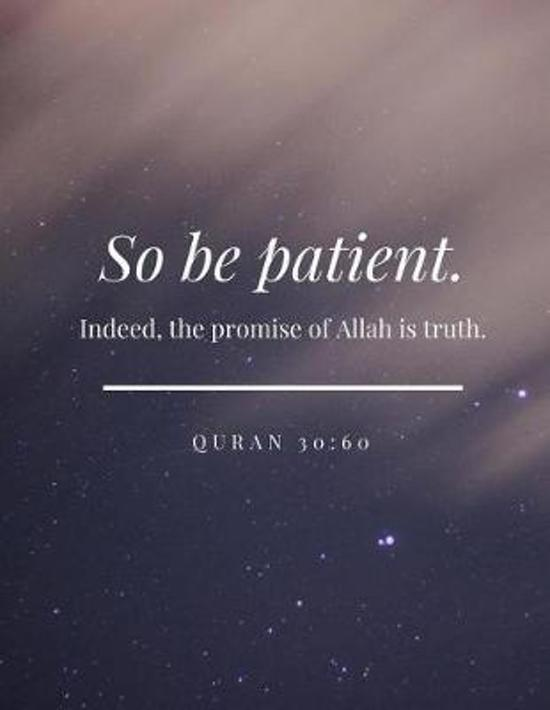 So Be Patient Indeed the Promise of Allah Is Truth Quran 30