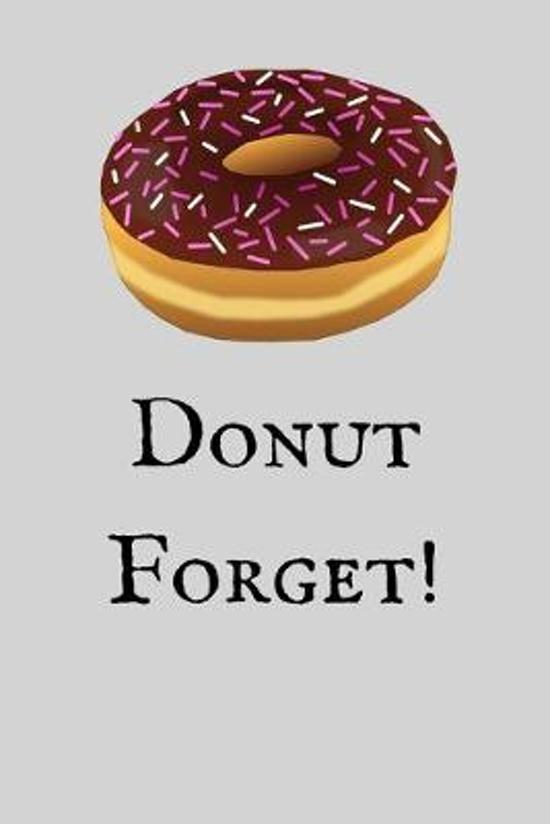 Donut Forget!: Funny Small Lined Notebook (6'' x 9'')