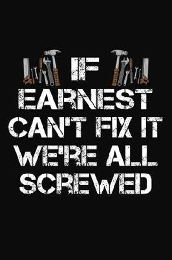 If Earnest Can't Fix It We're All Screwed: Personalized Handyman Journal - Gift Notebook