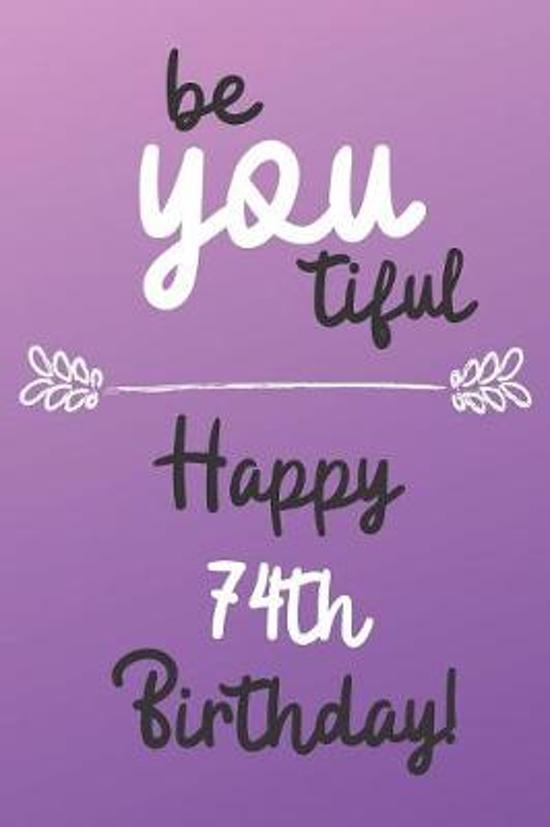 Be You tiful Happy 74th Birthday