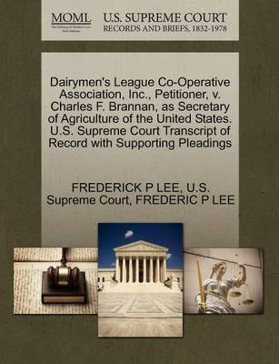 Dairymen's League Co-Operative Association, Inc., Petitioner, V. Charles F. Brannan, as Secretary of Agriculture of the United States. U.S. Supreme Court Transcript of Record with Supporting Pleadings