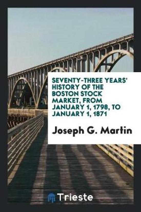 Seventy-Three Years' History of the Boston Stock Market, from January 1, 1798, to January 1 ...