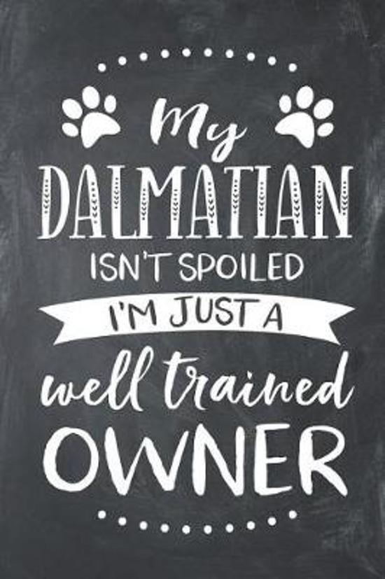 My Dalmatian Isn't Spoiled I'm Just a Well Trained Owner