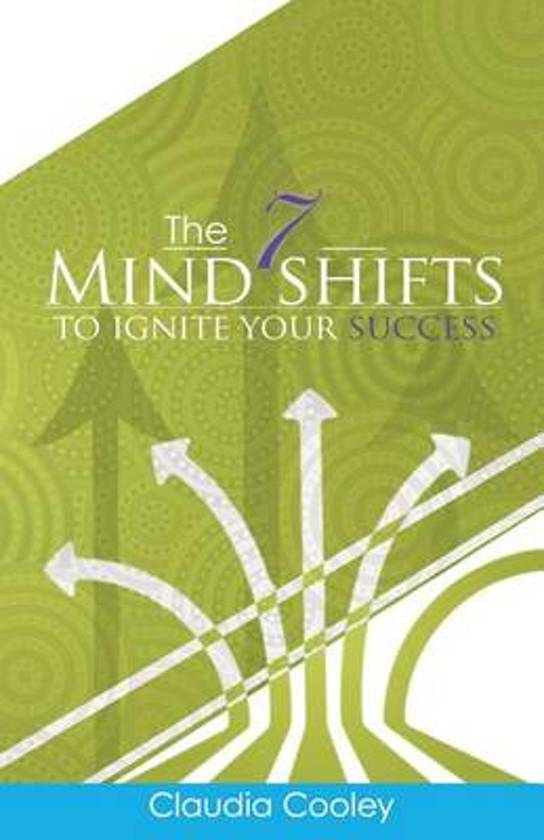 The 7 Mind Shifts to Ignite Your Success