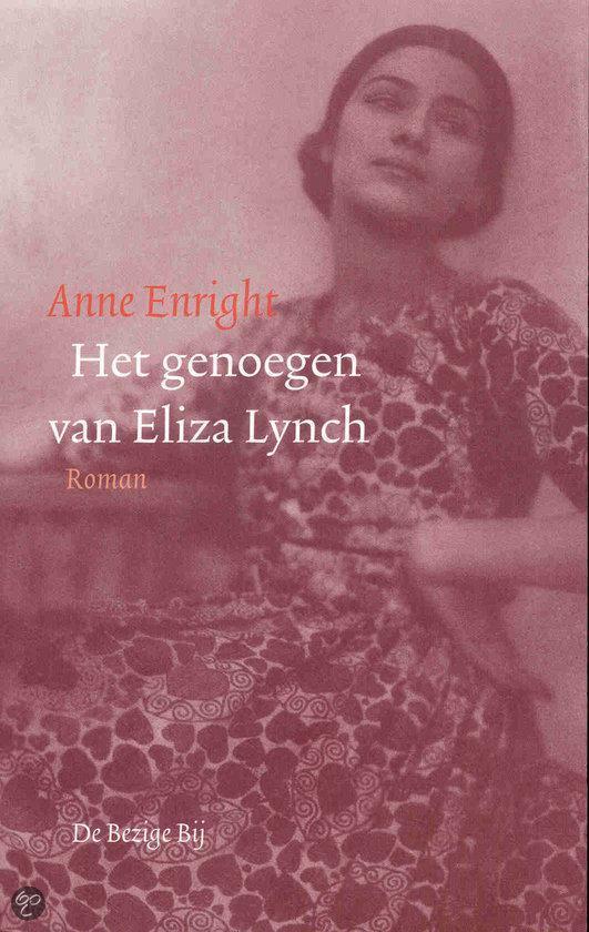Het Genoegen Van Eliza Lynch - Anne Enright pdf epub
