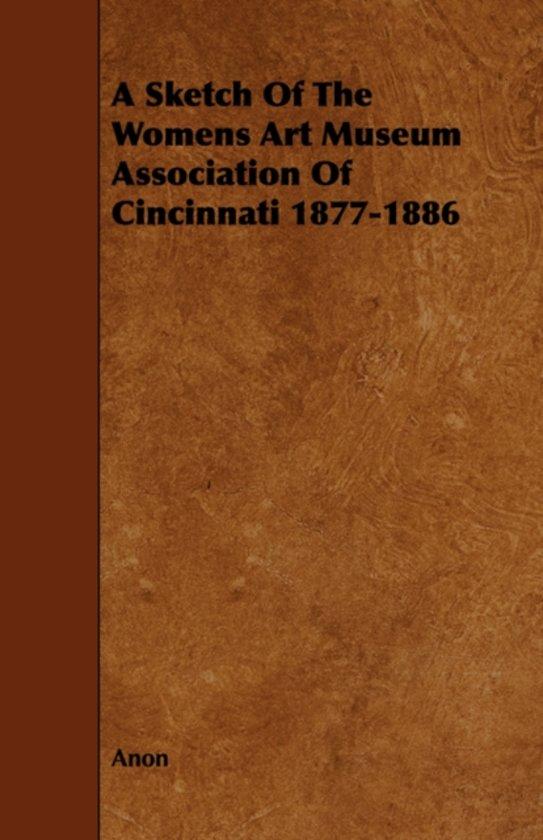 A Sketch Of The Womens Art Museum Association Of Cincinnati 1877-1886