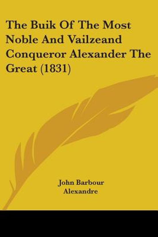 The Buik Of The Most Noble And Vailzeand Conqueror Alexander The Great (1831)