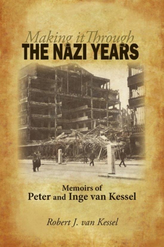 Making It Through the Nazi Years Memoirs of Peter and Inge Van Kessel