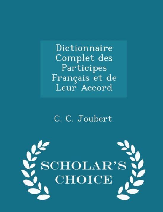 Dictionnaire Complet Des Participes Francais Et de Leur Accord - Scholar's Choice Edition