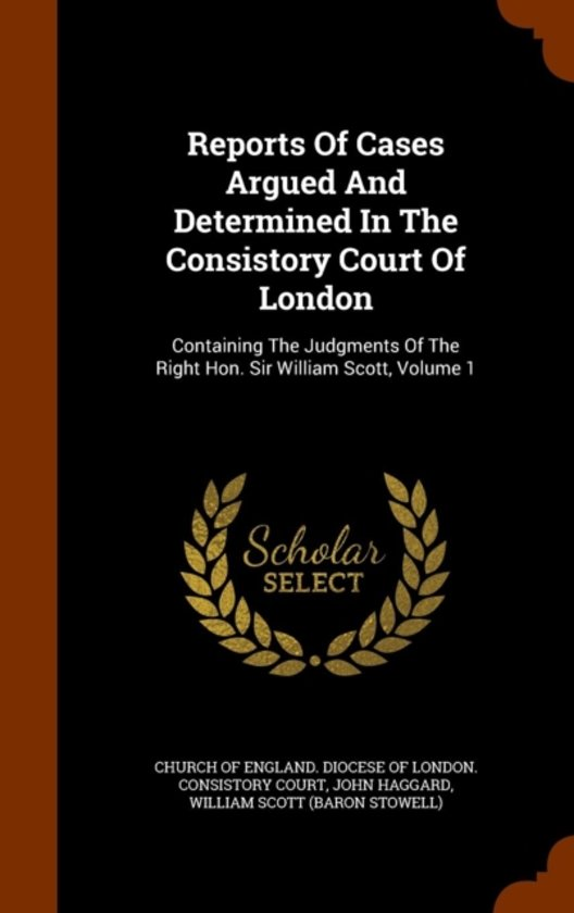 Reports of Cases Argued and Determined in the Consistory Court of London
