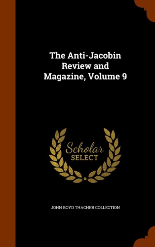 The Anti-Jacobin Review and Magazine, Volume 9