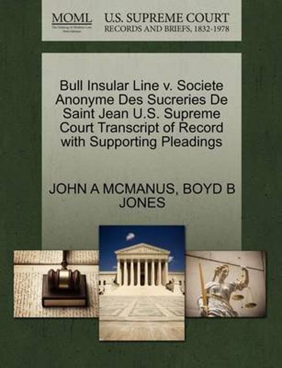 Bull Insular Line V. Societe Anonyme Des Sucreries de Saint Jean U.S. Supreme Court Transcript of Record with Supporting Pleadings