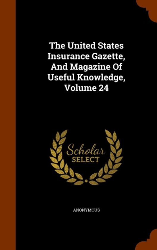 The United States Insurance Gazette, and Magazine of Useful Knowledge, Volume 24