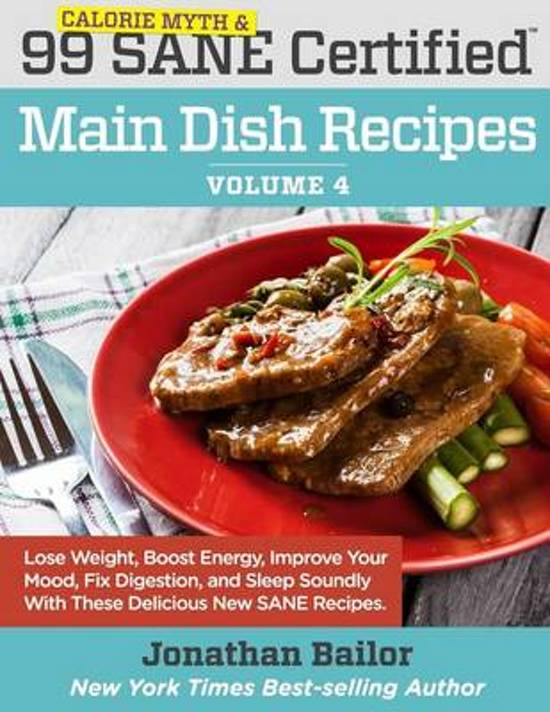 99 Calorie Myth and SANE Certified Main Dish Recipes Volume 4
