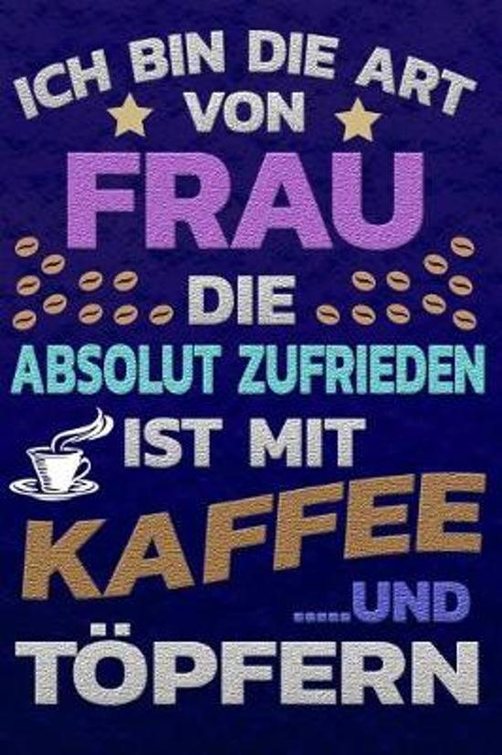 Ich bin die Art von Frau die absolut zufrieden ist mit Kaffee und T pfern