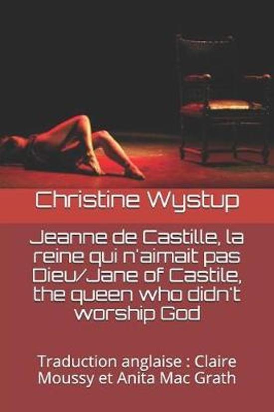 Jeanne de Castille, la reine qui n'aimait pas Dieu/Jane of Castile, the queen who didn't worship God
