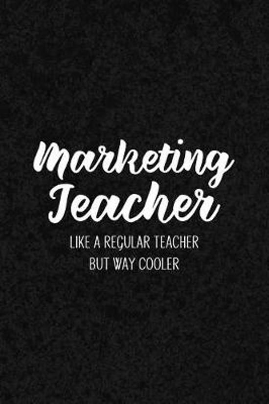 Marketing Teacher Like a Regular Teacher But Way Cooler