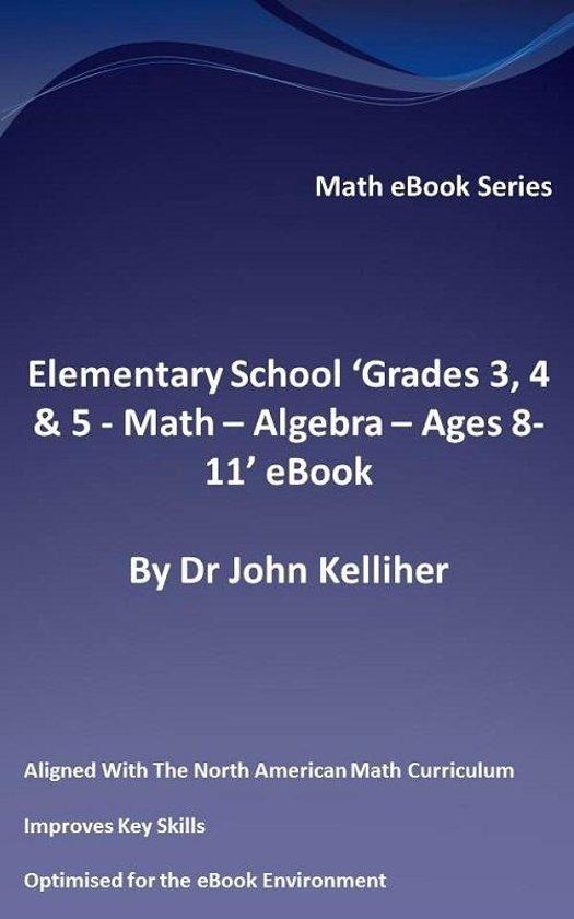 "Elementary School ""Grades 3, 4 & 5: Math – Algebra – Ages 8-11' eBook"