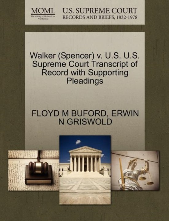 Walker (Spencer) V. U.S. U.S. Supreme Court Transcript of Record with Supporting Pleadings