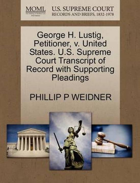 George H. Lustig, Petitioner, V. United States. U.S. Supreme Court Transcript of Record with Supporting Pleadings