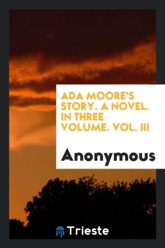 ADA Moore's Story. a Novel. in Three Volume. Vol. III