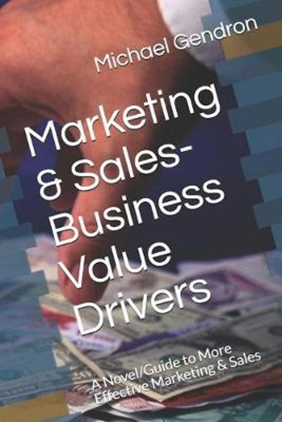 Marketing & Sales-Business Value Drivers: A Novel/Guide to More Effective Marketing & Sales