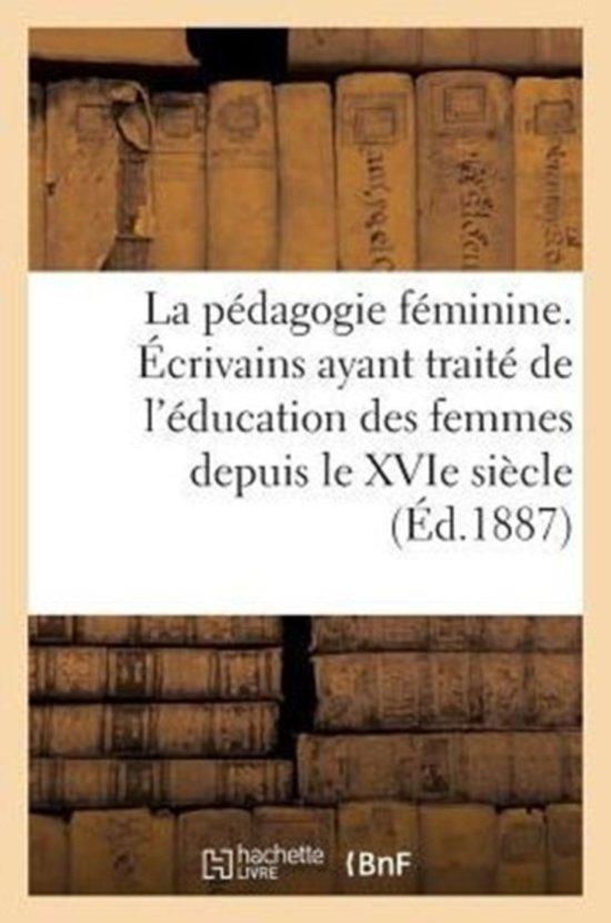 La P dagogie F minine, de l' ducation Des Femmes Depuis Le Xvie Si cle (2e dition)