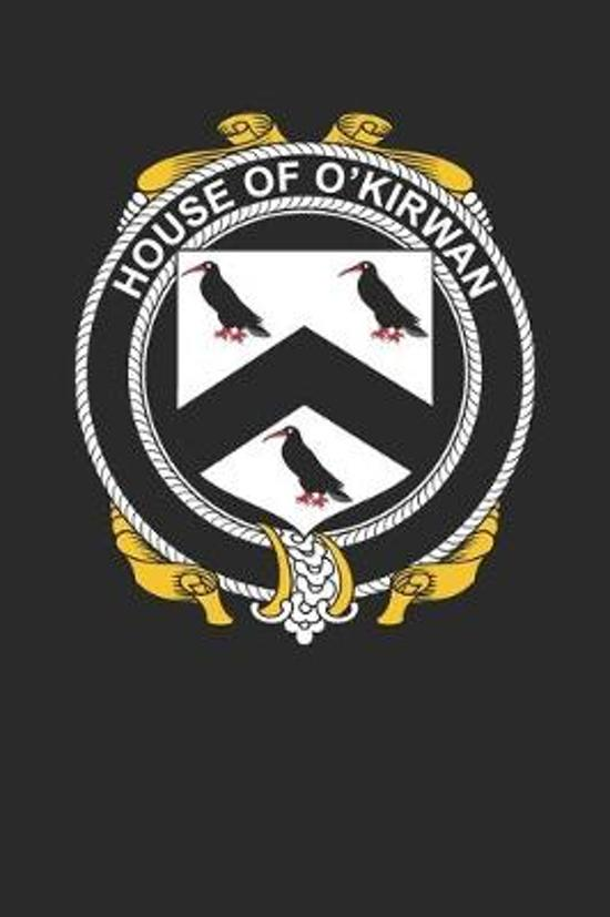 House of O'Kirwan: O'Kirwan Coat of Arms and Family Crest Notebook Journal (6 x 9 - 100 pages)