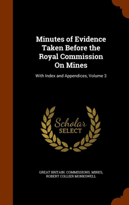 Minutes of Evidence Taken Before the Royal Commission on Mines