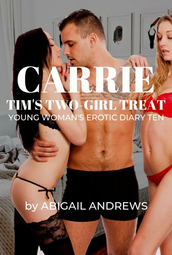 Carrie: Tim's Two-Girl Treat Young Woman's Erotic Diary Ten